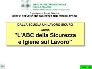 """DALLA SCUOLA UN LAVORO SICURO  Corso """"L'ABC della Sicurezza  e Igiene sul Lavoro"""""""
