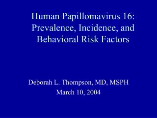 Human Papillomavirus 16: Prevalence, Incidence, and Behavioral Risk Factors