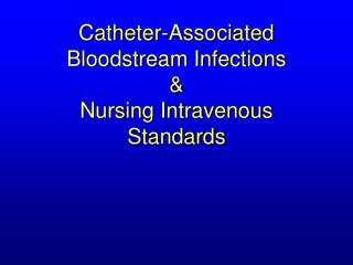 Catheter-Associated Bloodstream Infections  & Nursing Intravenous Standards