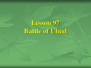 Lesson 97 Battle of Uhud