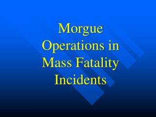 Morgue Operations in Mass Fatality Incidents