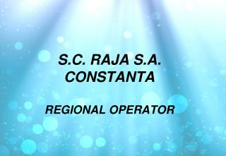 S.C. RAJA S.A. CONSTANTA REGIONAL OPERATOR