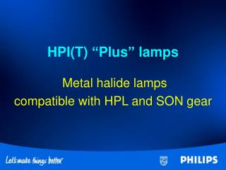 "HPI(T) ""Plus"" lamps Metal halide lamps compatible with HPL and SON gear"