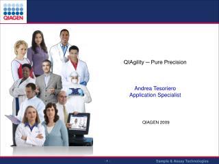 QIAgility ─ Pure Precision Andrea Tesoriero Application Specialist QIAGEN 2009
