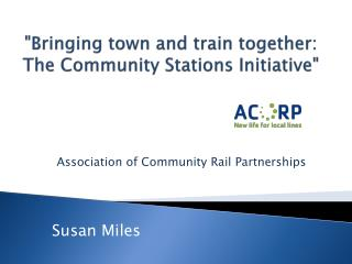"""Bringing town and train together: The Community Stations Initiative"""