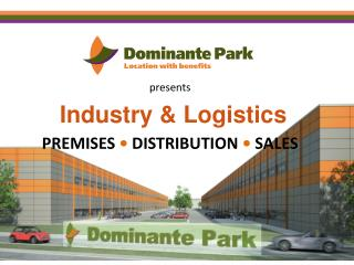 presents  Industry & Logistics PREMISES  • DISTRIBUTION •  SALES