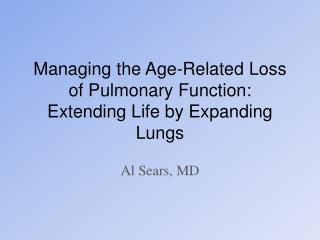 Managing the Age-Related Loss of Pulmonary Function:  Extending Life by Expanding Lungs