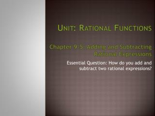 Unit: Rational Functions Chapter 9-5: Adding and Subtracting Rational Expressions