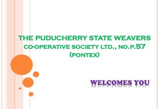 the  puducherry  state weavers co-operative society ltd.,  no.p.57  ( pontex )