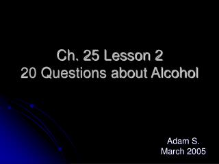 Ch. 25 Lesson 2 20 Questions about Alcohol