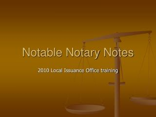 Notable Notary Notes