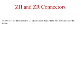 ZH and ZR Connectors