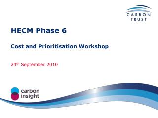 HECM Phase 6 Cost and Prioritisation Workshop 24 th  September 2010