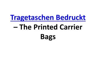 Tragetaschen Bedruckt – The Printed Carrier Bags