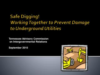 Safe Digging! Working Together to Prevent Damage to Underground Utilities