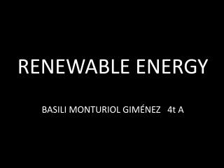 RENEWABLE ENERGY BASILI MONTURIOL GIMÉNEZ   4t A