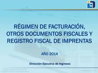 RÉGIMEN DE FACTURACIÓN, otros documentos fiscales y registro fiscal de imprentas