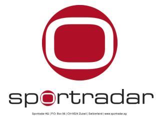 Sportradar AG   P.O. Box 96   CH-9524 Zuzwil   Switzerland   sportradar.ag