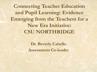 Connecting Teacher Education and Pupil Learning: Evidence Emerging from the Teachers for a New Era Initiative:  CSU NORT