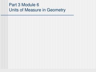 Part 3 Module 6 Units of Measure in Geometry