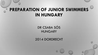 Preparation of junior swimmers in Hungary Dr  Csaba Sós  Hungary 2014  Dordrecht