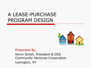 A LEASE-PURCHASE  PROGRAM DESIGN