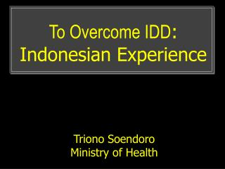 To Overcome IDD : Indonesian Experience