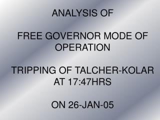 ANALYSIS OF  FREE GOVERNOR MODE OF OPERATION TRIPPING OF TALCHER-KOLAR AT 17:47HRS ON 26-JAN-05
