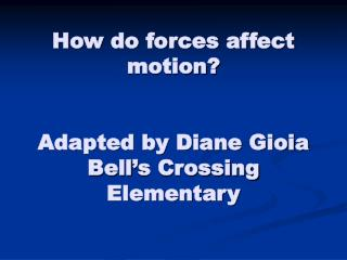 How do forces affect motion? Adapted by Diane Gioia Bell's Crossing Elementary