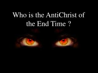 Who is the AntiChrist of the End Time ?