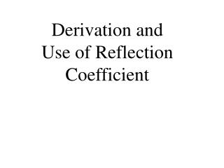 Derivation and Use of Reflection Coefficient