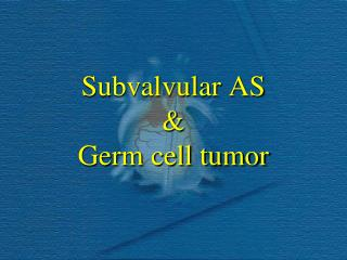 Subvalvular AS & Germ cell tumor
