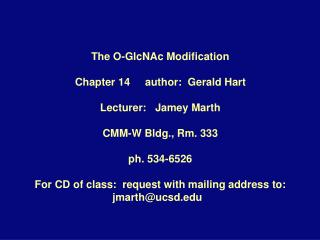 The O-GlcNAc Modification Chapter 14     author:  Gerald Hart Lecturer:   Jamey Marth