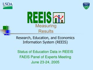 Research, Education, and Economics Information System REEIS  Status of Education Data in REEIS FAEIS Panel of Experts Me