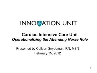 Cardiac Intensive Care Unit Operationalizing the Attending Nurse Role