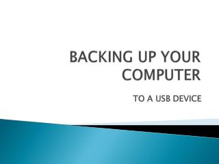 BACKING UP YOUR COMPUTER