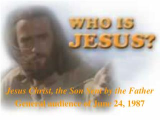 Jesus Christ, the Son Sent by the Father General audience of June 24, 1987
