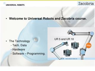Welcome to Universal Robots and Zacobria course. The Technology       - Tech. Data