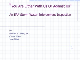 """ You Are Either With Us Or Against Us"" An EPA Storm Water Enforcement Inspection"