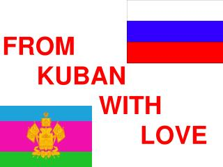 FROM        KUBAN                 WITH                       LOVE