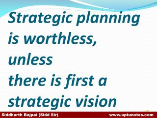 Strategic planning is worthless,  unless  there is first a strategic vision
