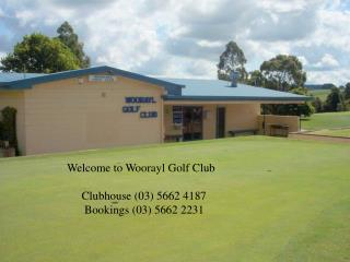 Welcome to Woorayl Golf Club      Clubhouse (03) 5662 4187       Bookings (03) 5662 2231