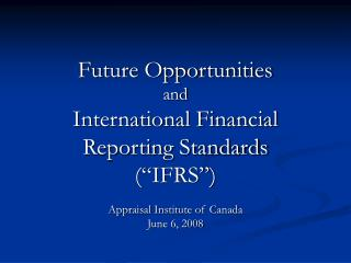 "Future Opportunities and International Financial   Reporting Standards (""IFRS"")"