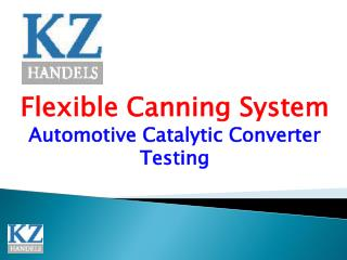 Flexible Canning System  Automotive Catalytic Converter Testing
