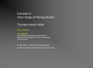 Examples of Urban Design & Planning Studies 19 project sheets/ slides Principal: Roxy Binno
