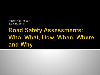 Road Safety Assessments: Who, What, How, When, Where and Why