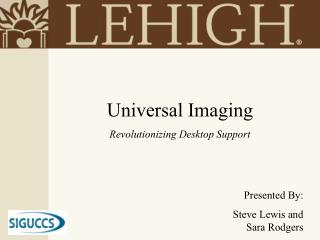 Universal Imaging Revolutionizing Desktop Support