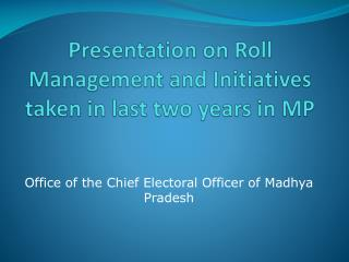 Presentation on Roll Management and Initiatives taken in last two years in MP