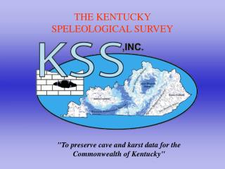 THE KENTUCKY SPELEOLOGICAL SURVEY