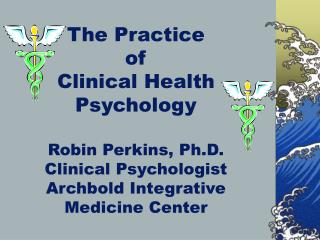 The Practice of Clinical Health Psychology Robin Perkins, Ph.D. Clinical Psychologist Archbold Integrative Medicine Ce